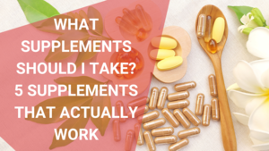 What Supplements Should I Take – 5 Supplements That Actually Work - Oct 2021