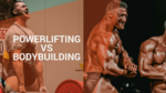 powerlifting vs bodybuilding