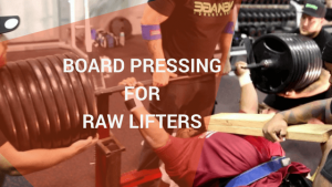 board presses for raw lifters