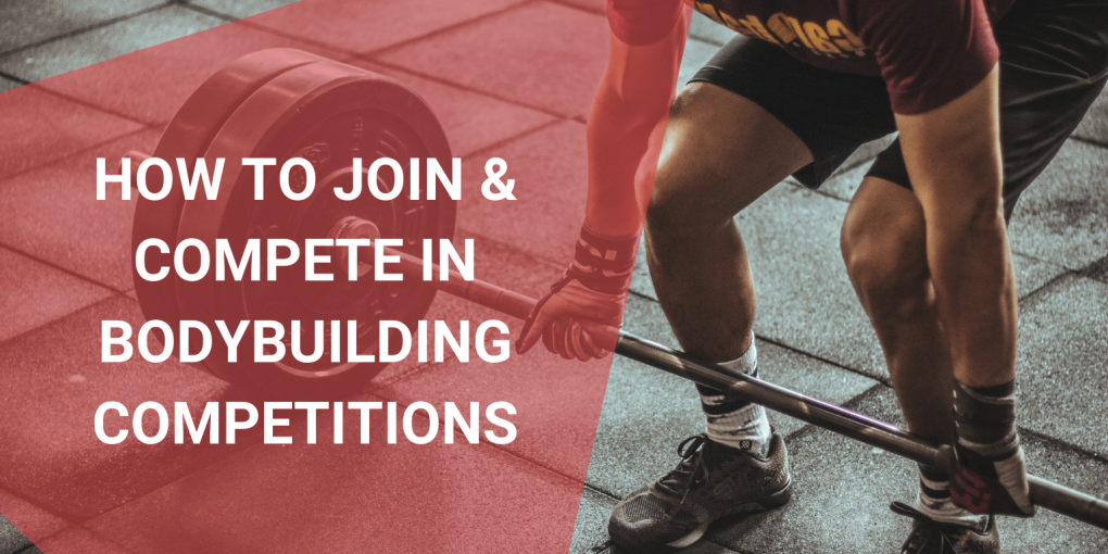How to Join & Compete In Bodybuilding Competitions