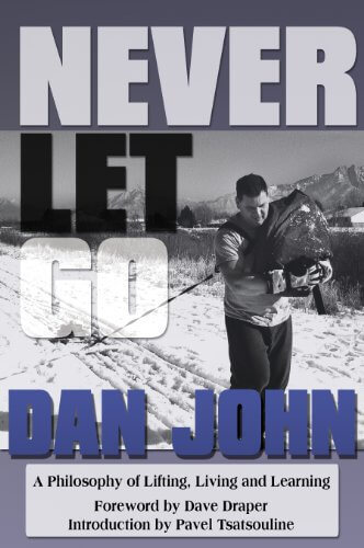 Never Let Go A philosophy of lifting, living and learning - Dan John, July 2021