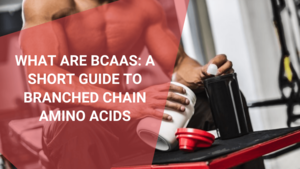 What Are BCAAs A Short Guide to Branched Chain Amino Acids, August 2021