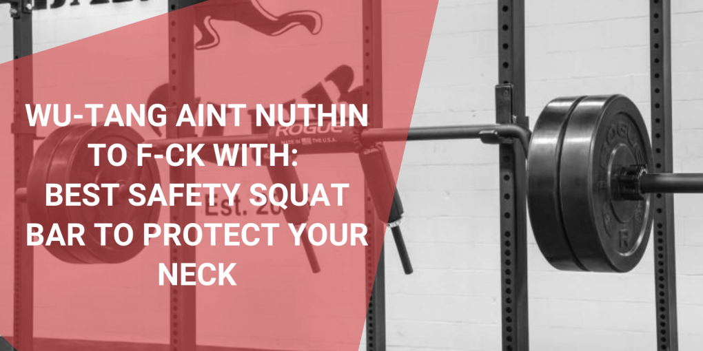 Wu-Tang Aint Nuthin to F-ck With: Best Safety Squat Bar to Protect Your Neck, September 2021
