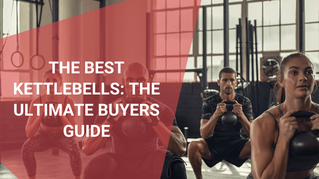 The Best Kettlebells The Ultimate Buyers Guide